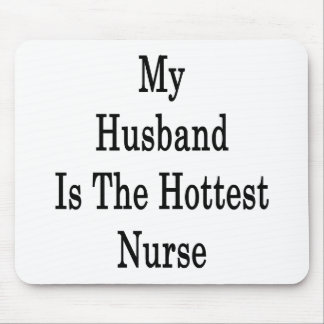 My Husband Is The Hottest Nurse Mousepads