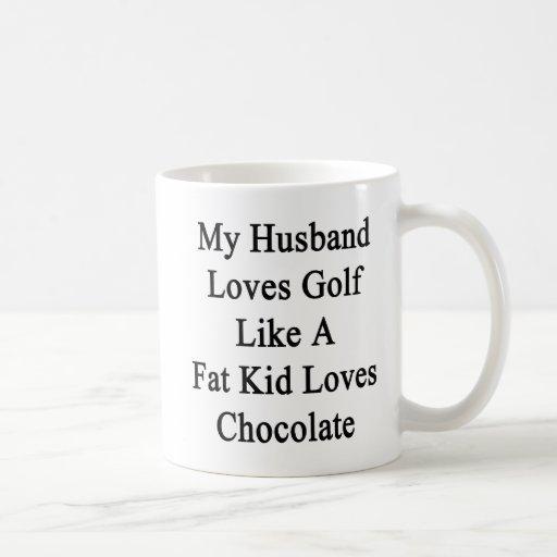 My Husband Loves Golf Like A Fat Kid Loves Chocola Classic White Coffee Mug