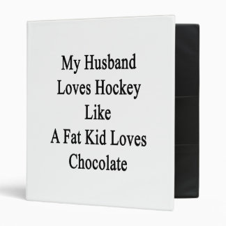 My Husband Loves Hockey Like A Fat Kid Loves Choco Vinyl Binder
