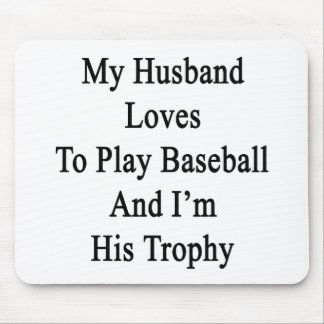 My Husband Loves To Play Baseball And I'm His Trop Mouse Pad