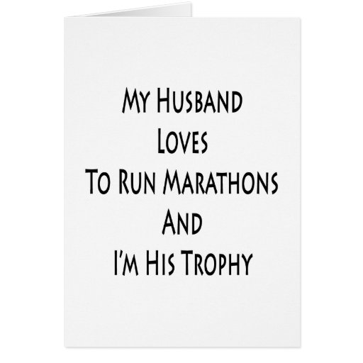 My Husband Loves To Run Marathons And I'm His Trop Greeting Cards