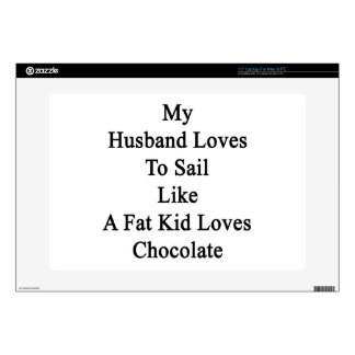 """My Husband Loves To Sail Like A Fat Kid Loves Choc 15"""" Laptop Decal"""