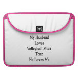 My Husband Loves Volleyball More Than He Loves Me. Sleeves For MacBook Pro