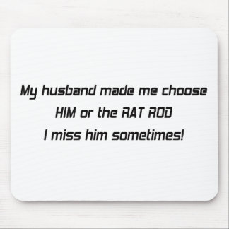 My Husband Made Me Choose Him Or The Rat Rod I M Mouse Pad