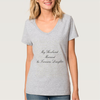 My Husband Married the Farmers Daughter T-Shirt