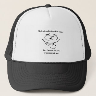My husband thinks im crazy t-shirts and gifts trucker hat