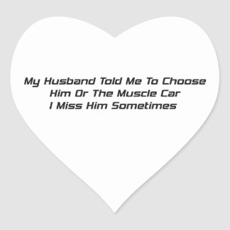 My Husband Told Me To Choose Him Or The Muscle Car Heart Sticker
