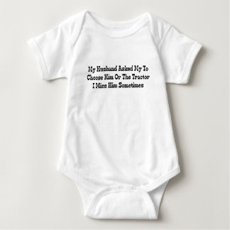 My Husband Told Me To Choose Him Or The Tractor Baby Bodysuit
