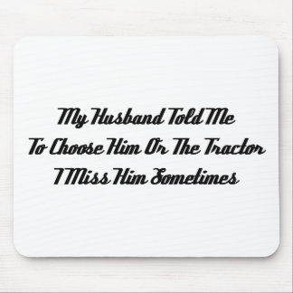My Husband Told Me To Choose Him Or The Tractor I Mouse Pad