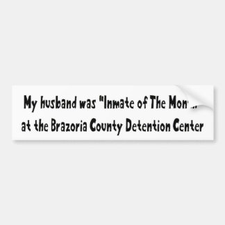 My Husband Was Inmate Of The Months Bumper Sticker