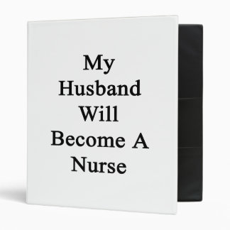 My Husband Will Become A Nurse Vinyl Binders