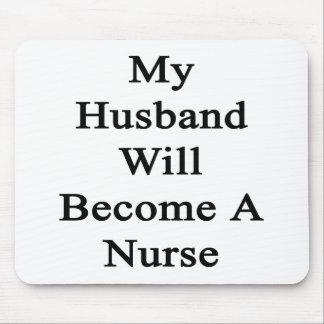 My Husband Will Become A Nurse Mousepads