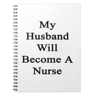 My Husband Will Become A Nurse Spiral Note Books