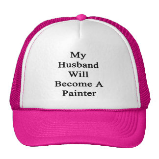 My Husband Will Become A Painter Trucker Hat