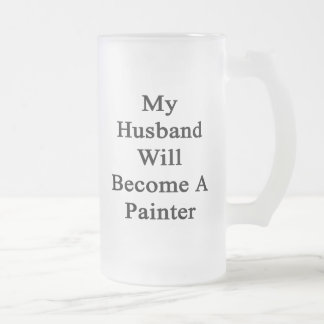 My Husband Will Become A Painter Beer Mugs
