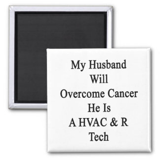 My Husband Will Overcome Cancer He Is A HVAC R Tec Magnet