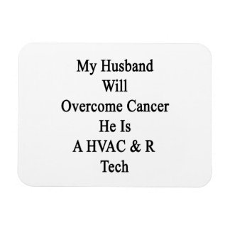 My Husband Will Overcome Cancer He Is A HVAC R Tec Rectangular Magnet