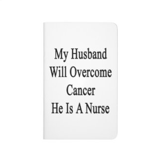 My Husband Will Overcome Cancer He Is A Nurse Journal