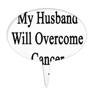 My Husband Will Overcome Cancer He s A Painter Cake Pick