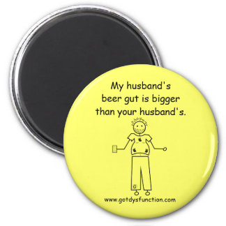 My husband's beer gut is bigger than your husba... magnet