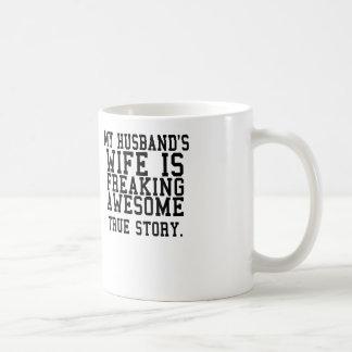 my husband's wife is freakin awesome true story classic white coffee mug