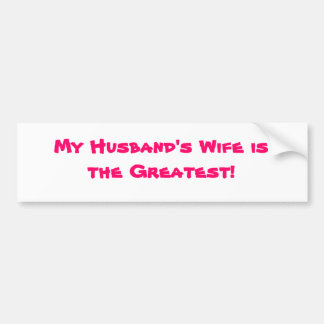 """MY HUSBAND'S WIFE IS THE GREATEST BUMPER STICKER"