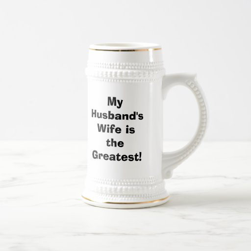 """""""MY HUSBAND'S WIFE IS THE GREATEST MUGS"""