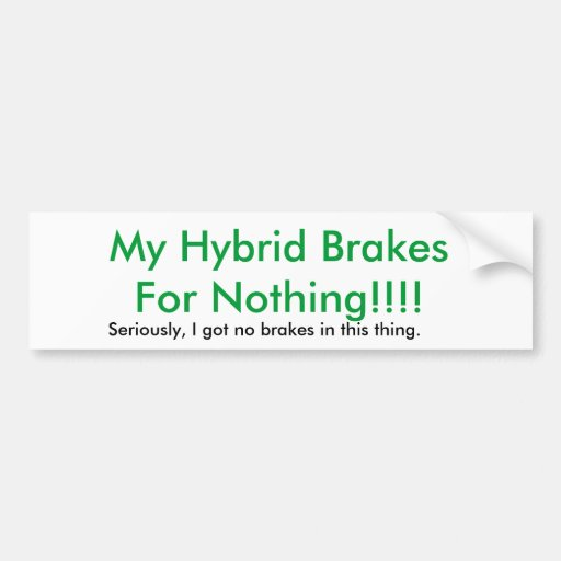 My Hybrid BrakesFor Nothing!!!!, Seriously, I g... Car Bumper Sticker
