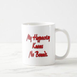 My Hypocrisy Knows No Bounds Coffee Mug