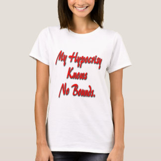 My Hypocrisy Knows No Bounds T-Shirt