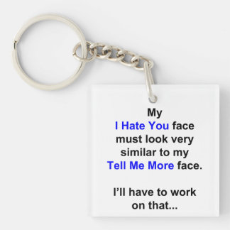 """My """"I Hate You Face""""... Keychain"""