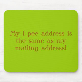 My I pee address is the same as my mailing addr... Mouse Pad