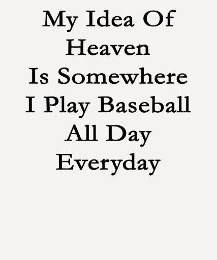 My Idea Of Heaven Is Somewhere I Play Baseball All Shirts