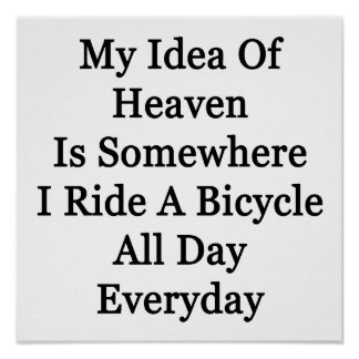 My Idea Of Heaven Is Somewhere I Ride A Bicycle Al Poster