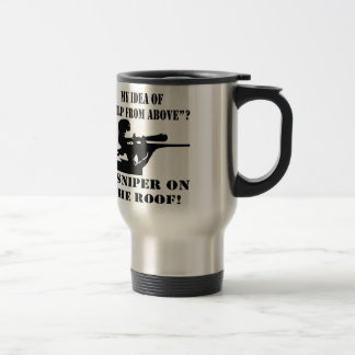 My Idea Of Help From Above? A Sniper On The Roof! Travel Mug