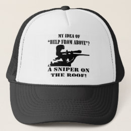 My Idea Of Help From Above? A Sniper On The Roof! Trucker Hat