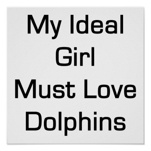 My Ideal Girl Must Love Dolphins Posters