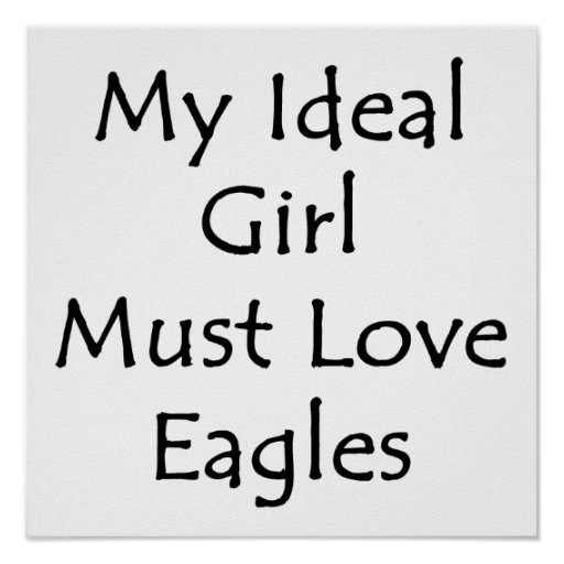 My Ideal Girl Must Love Eagles Poster