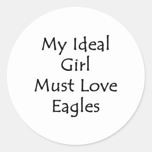 My Ideal Girl Must Love Eagles Round Sticker