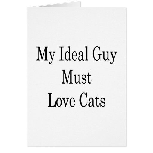 My Ideal Guy Must Love Cats Greeting Card