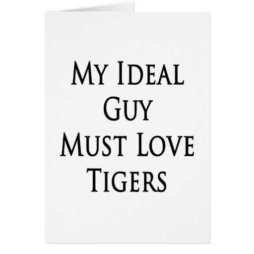 My Ideal Guy Must Love Tigers Greeting Card