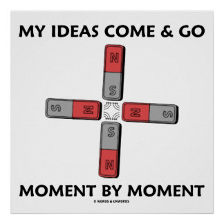 My Ideas Come And Go Moment By Moment Four Magnets Posters