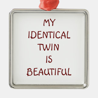 MY IDENTICAL TWIN IS BEAUTIFUL ORNAMENT