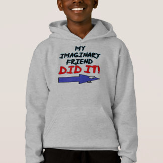 My imaginary friend did it hoodie