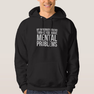 My Imaginary Friend Thinks You Have Mental Problem Hoodie