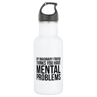My Imaginary Friend Thinks You Have Mental Problem Water Bottle