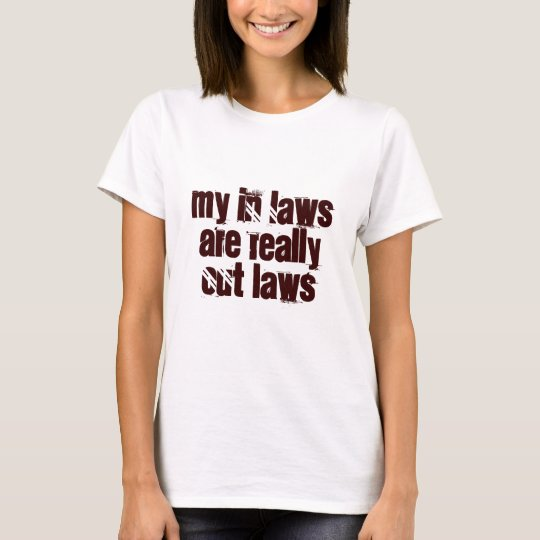 My In Laws Are Really Out laws T-Shirt