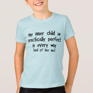 My Inner Child is Practically Perfect in Every Way T-Shirt