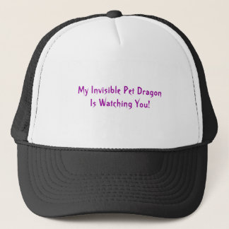 My Invisible Pet Dragon Is Watching You! Trucker Hat