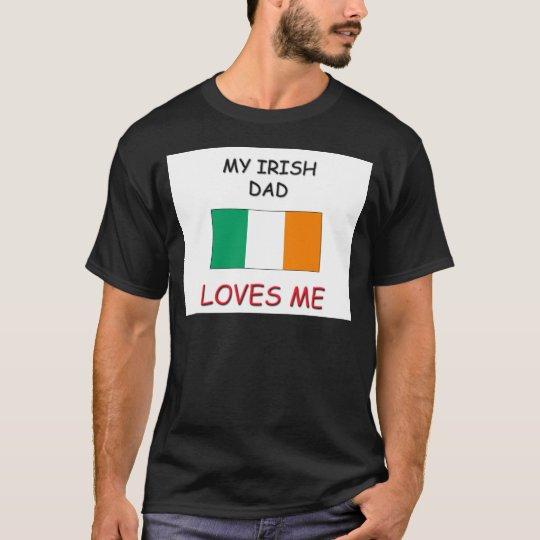 My IRISH DAD Loves Me T-Shirt